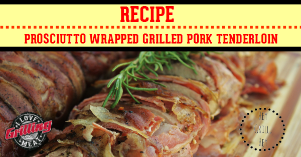 Prosciutto Wrapped Grilled Pork Tenderloin Recipe
