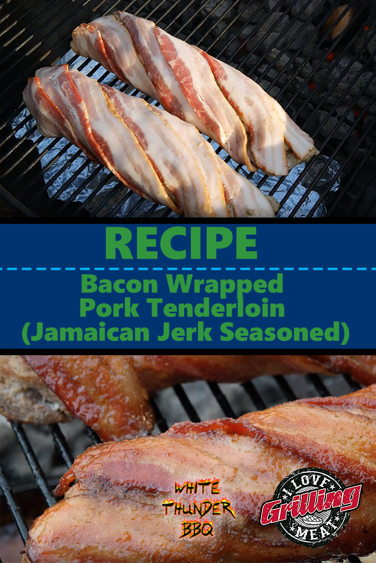 Bacon Wrapped Pork Tenderloin (Jamaican Jerk Seasoned)