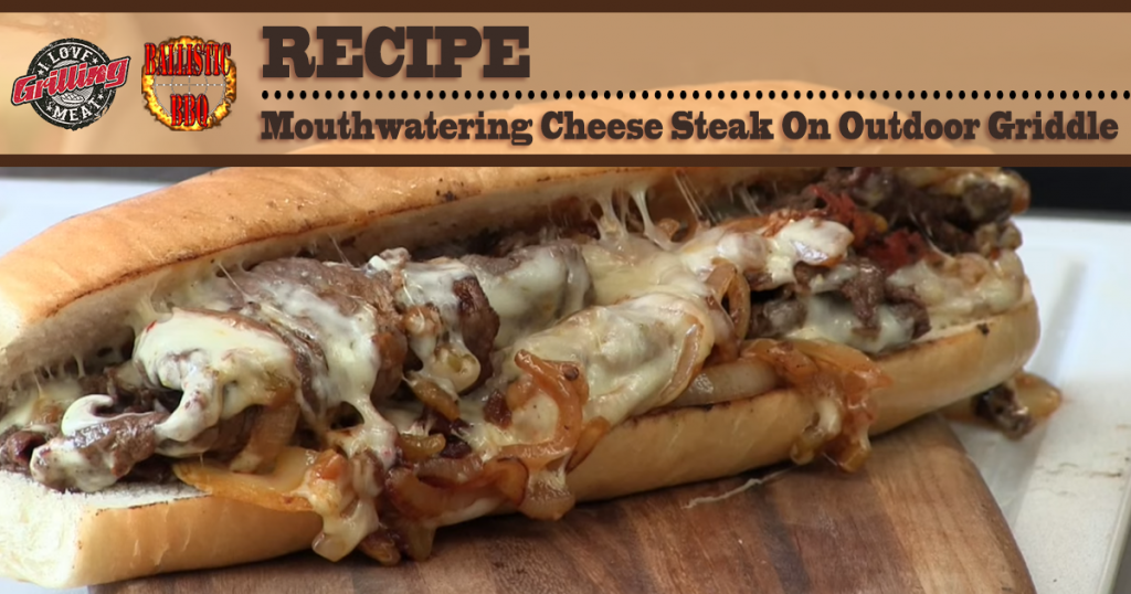 Mouthwatering Cheese Steak Recipe On Outdoor Griddle FB