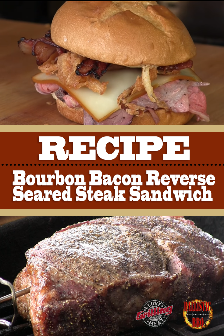 Bourbon Bacon Reverse Seared Steak Sandwich Recipe