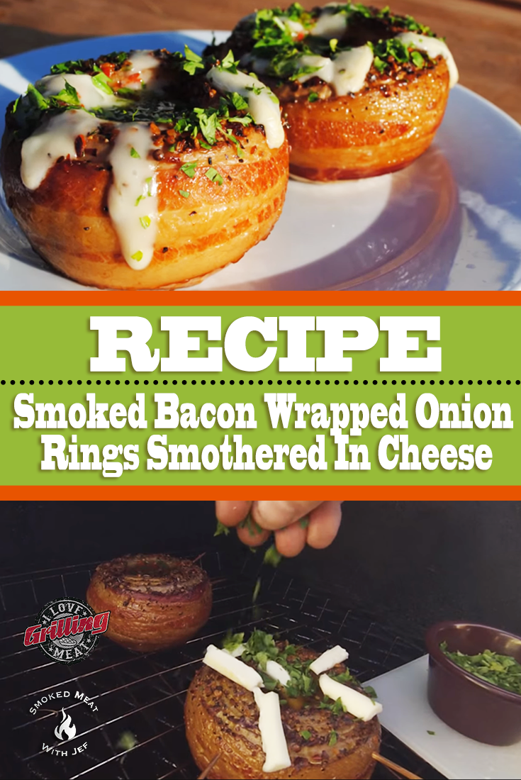 Smoked Bacon Wrapped Onion Rings Smothered In Cheese