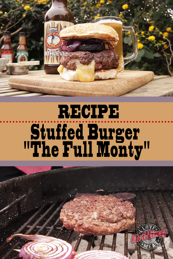 "Stuffed Burger Recipe ""The Full Monty"""