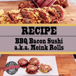 BBQ Bacon Sushi Moink Rolls