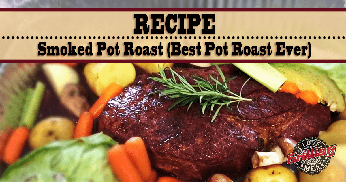 Smoked Pot Roast Recipe (Best Pot Roast Ever)