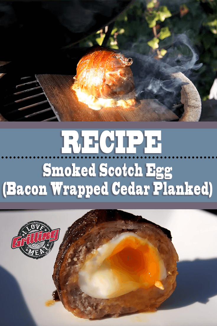 Smoked Scotch Egg Recipe (Bacon Wrapped Cedar Planked)
