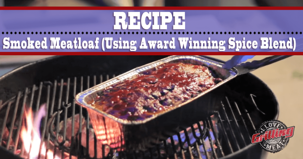 Smoked Meatloaf Recipe (Using Award Winning Spice Blend)_FB-1024x538