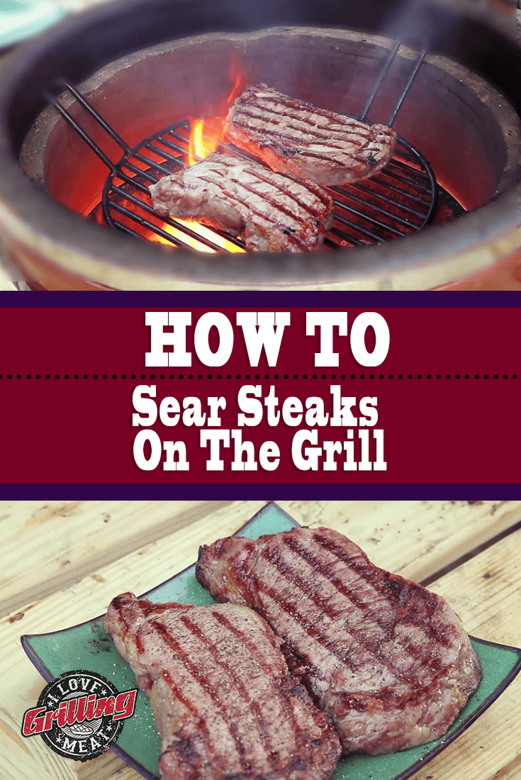 How To Sear Steaks To Perfection On The Grill