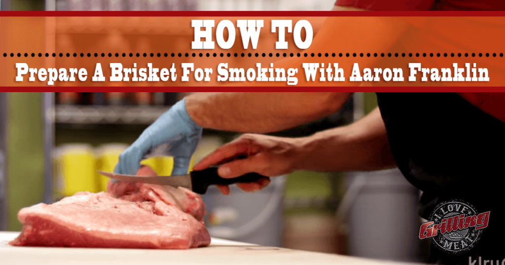 How To Prepare A Brisket For Smoking With Aaron Franklin_FB-1024x538