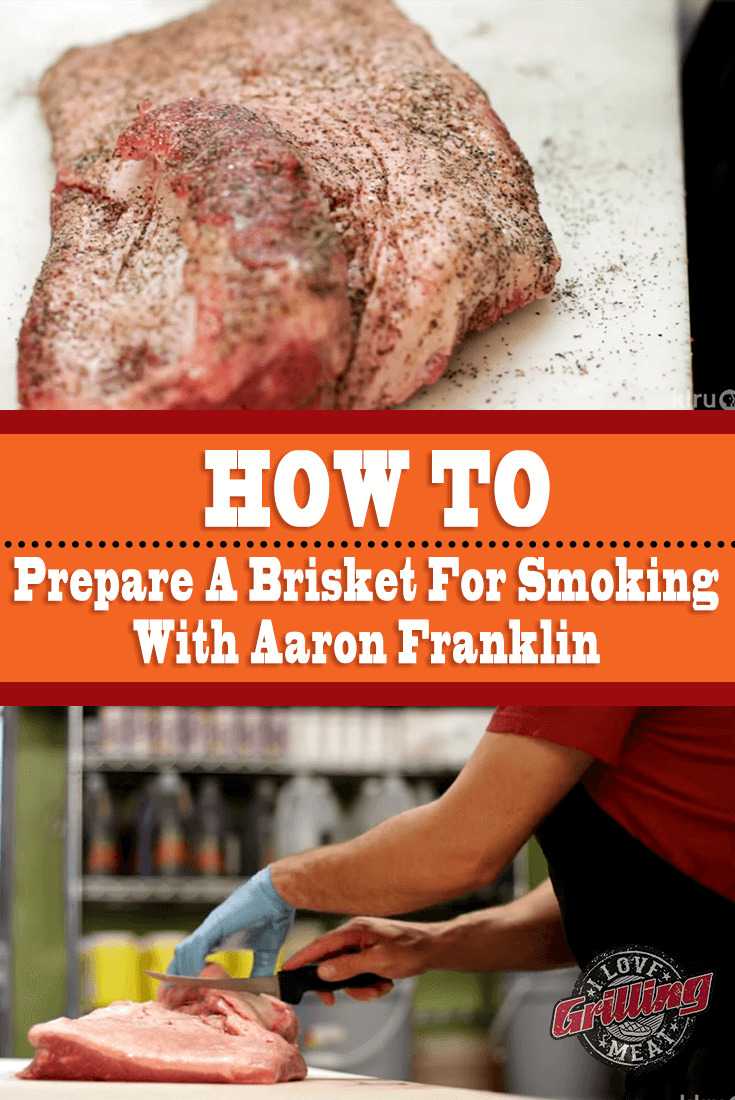 How To Prepare A Brisket For Smoking With Aaron Franklin