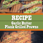 Garlic Butter Plank Grilled Prawns Recipe