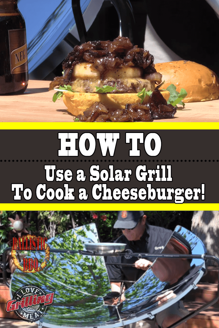 How To Use a Solar Grill To Cook a Cheeseburger!