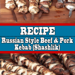 Russian Style Beef & Pork Kebab (Shashlik Recipe)