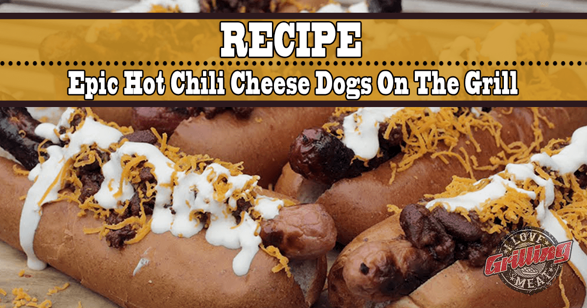 Epic Hot Chili Cheese Dogs Recipe On The Grill_FB-1024x538