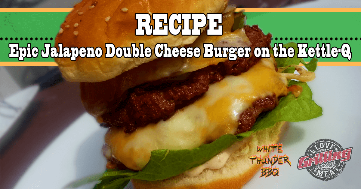 Epic Jalapeno Double Cheese Burger Recipe on the Kettle-Q_FB-1024x538