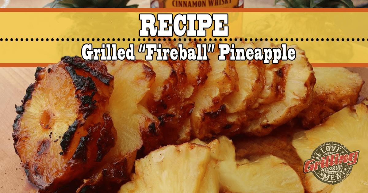 Fireball Pineapple - Grilled Pineapple Recipe_FB-1024x538
