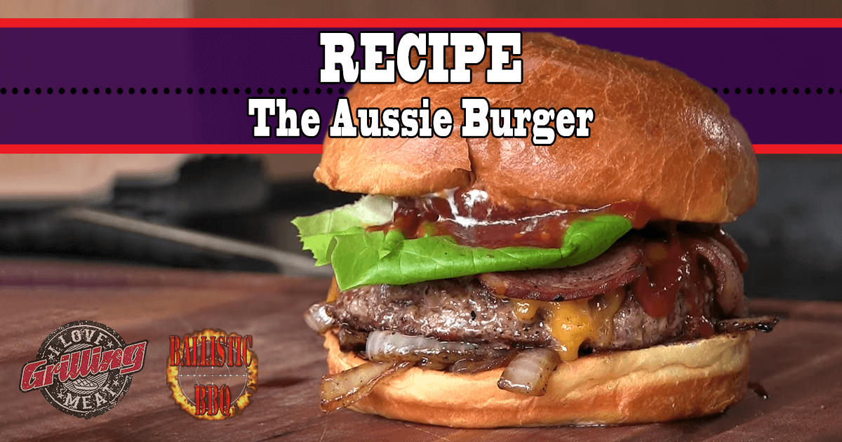 Grilled Burger Recipe - The Aussie Burger