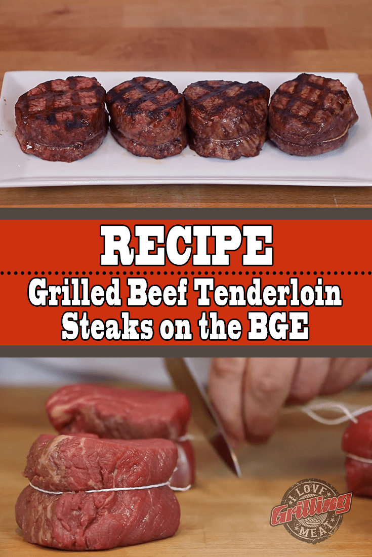 Perfect Grilled Beef Tenderloin Steak on the BGE