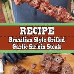 Grilled Garlic Sirloin Steak (Brazilian Style Churrasco)