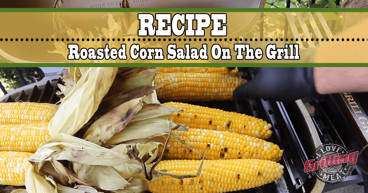 Grilled Corn Recipe - Roasted Corn Salad On The Grill_FB