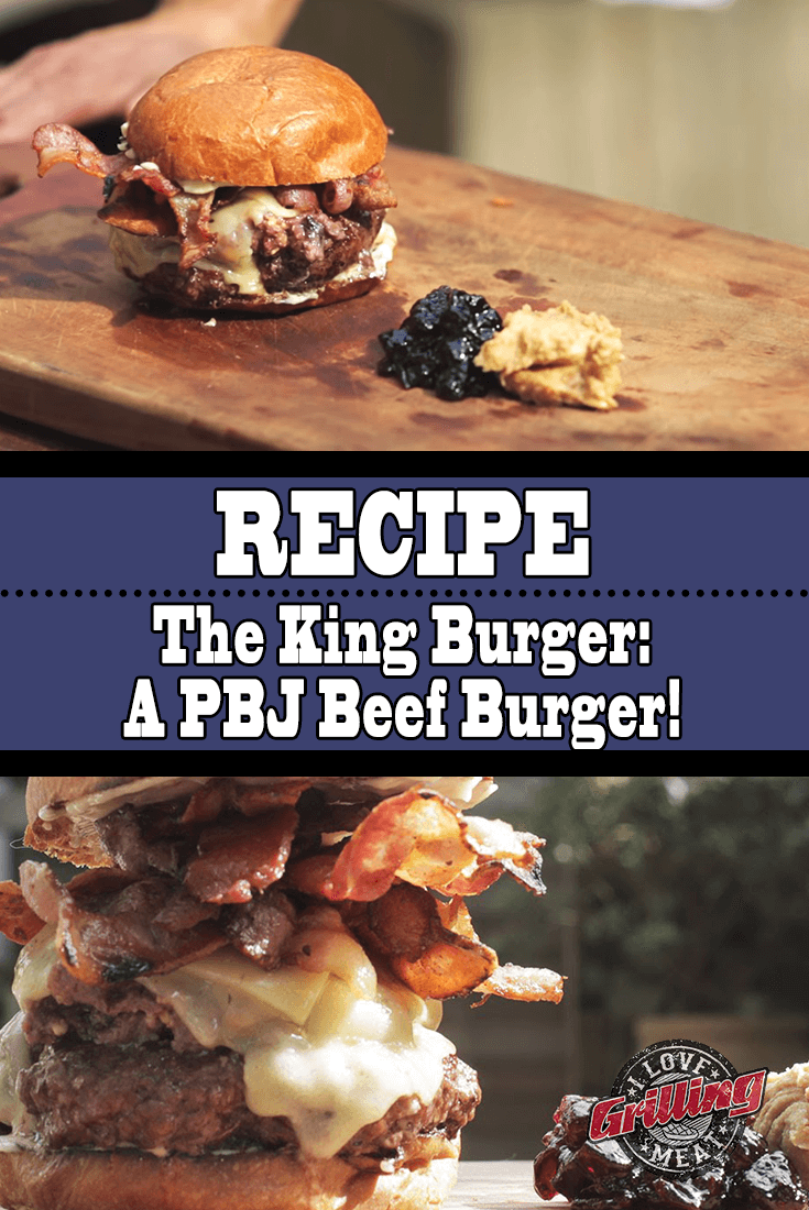 The King Burger – PBJ Beef Burger!