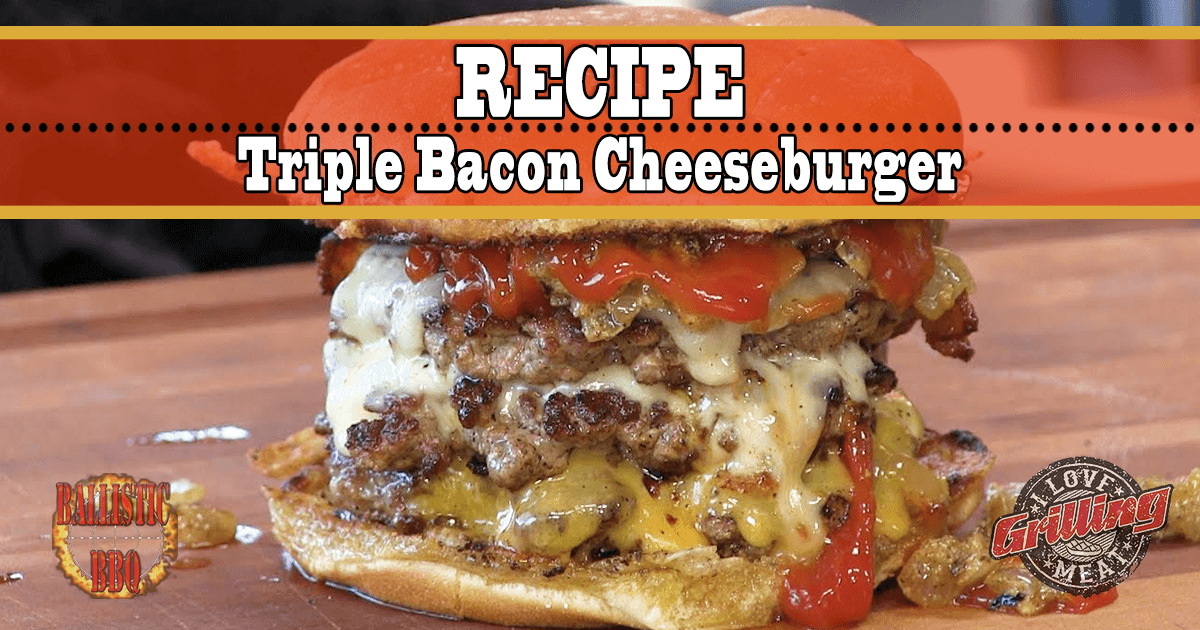 Triple Bacon Cheeseburger Recipe