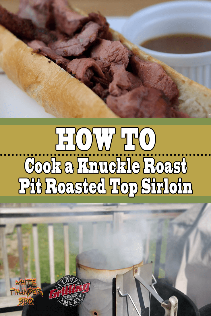 How to Cook a Knuckle Roast (Pit Roasted Top Sirloin)