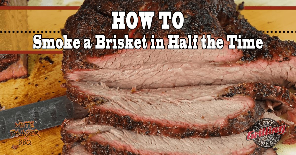 How to Smoke a Brisket in Half the Time