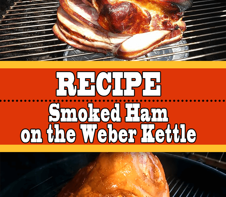 Smoked Ham on the Weber Kettle