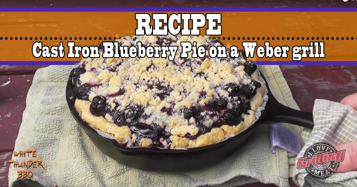 Cast Iron Blueberry Pie on a Weber grill