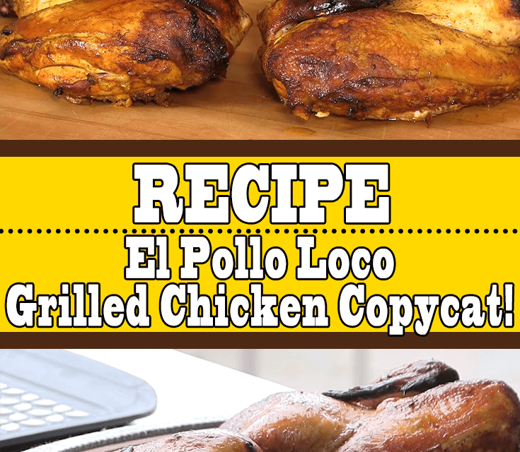 El Pollo Loco Grilled Chicken Recipe That Makes Mouths Water