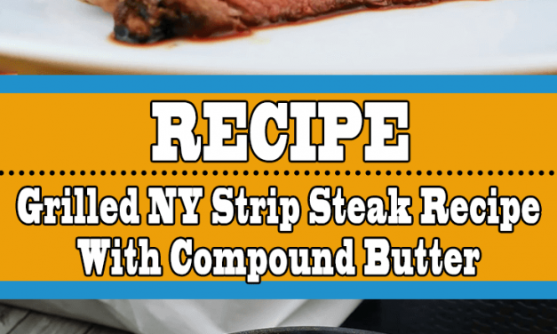 Grilled NY Strip Steak Recipe With Compound Butter